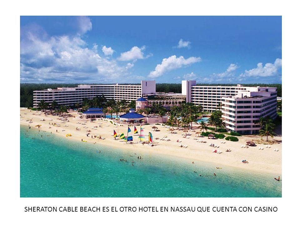 SHERATON CABLE BEACH ES EL OTRO HOTEL EN NASSAU QUE CUENTA CON CASINO