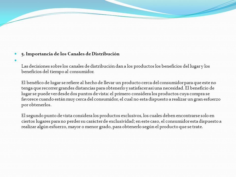 5. Importancia de los Canales de Distribución Las decisiones sobre los canales de distribución dan a los productos los beneficios del lugar y los bene