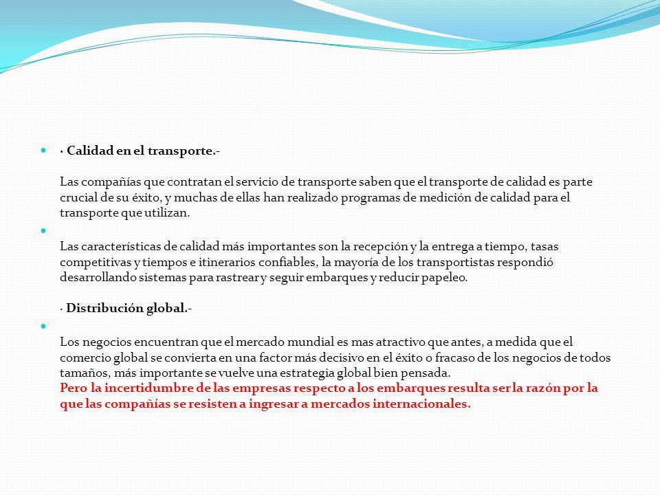 · Calidad en el transporte.- Las compañías que contratan el servicio de transporte saben que el transporte de calidad es parte crucial de su éxito, y