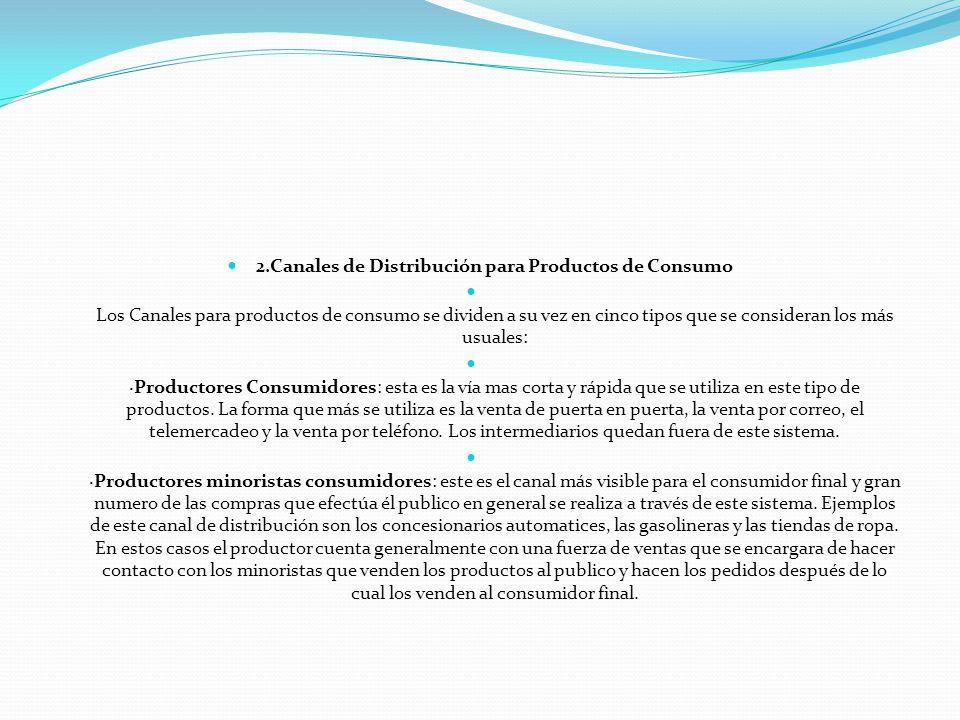 2.Canales de Distribución para Productos de Consumo Los Canales para productos de consumo se dividen a su vez en cinco tipos que se consideran los más