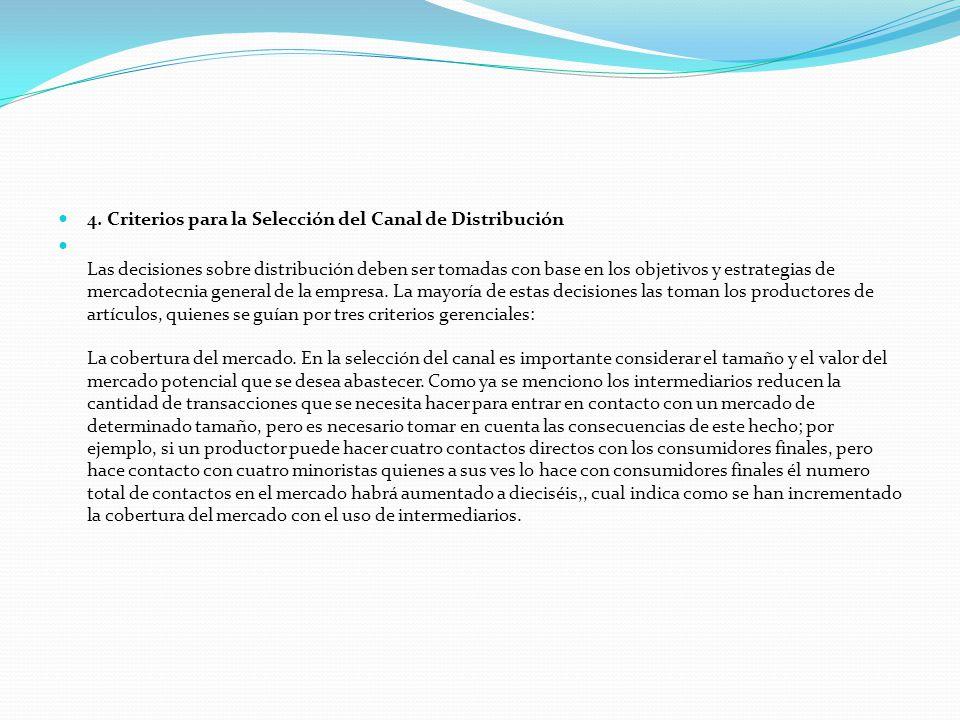 4. Criterios para la Selección del Canal de Distribución Las decisiones sobre distribución deben ser tomadas con base en los objetivos y estrategias d