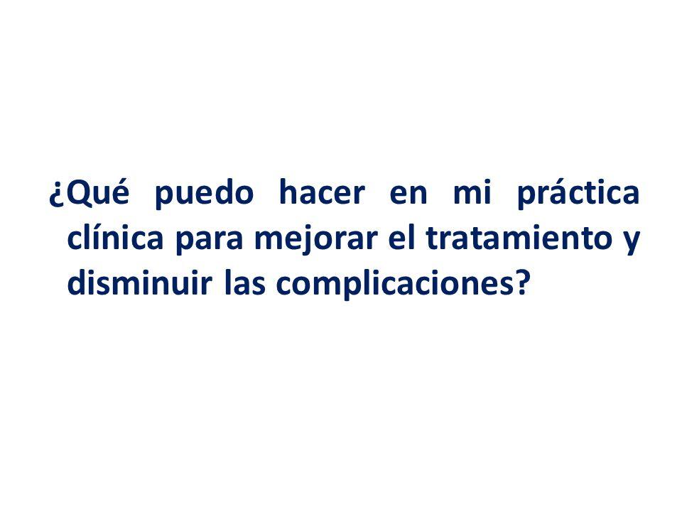 ¿Qué puedo hacer en mi práctica clínica para mejorar el tratamiento y disminuir las complicaciones?