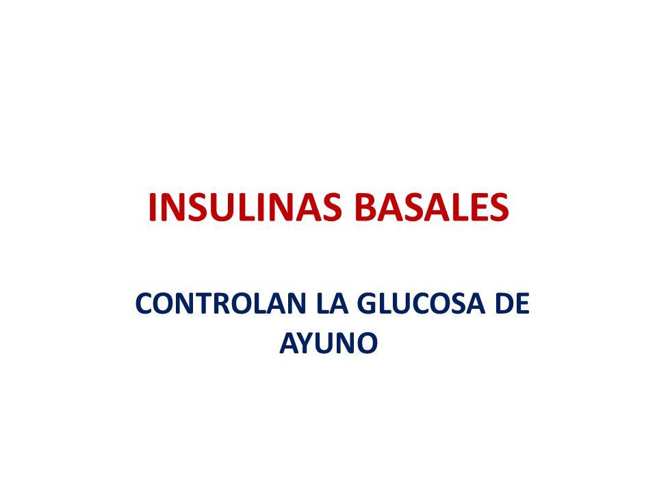 INSULINAS BASALES CONTROLAN LA GLUCOSA DE AYUNO