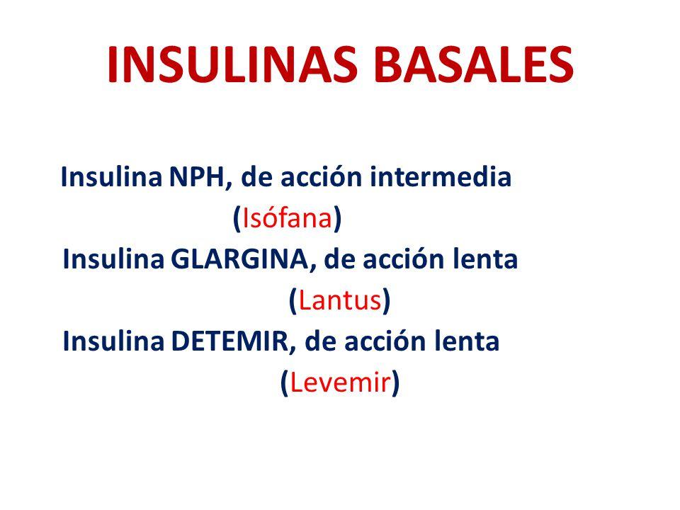 INSULINAS BASALES Insulina NPH, de acción intermedia (Isófana) Insulina GLARGINA, de acción lenta (Lantus) Insulina DETEMIR, de acción lenta (Levemir)