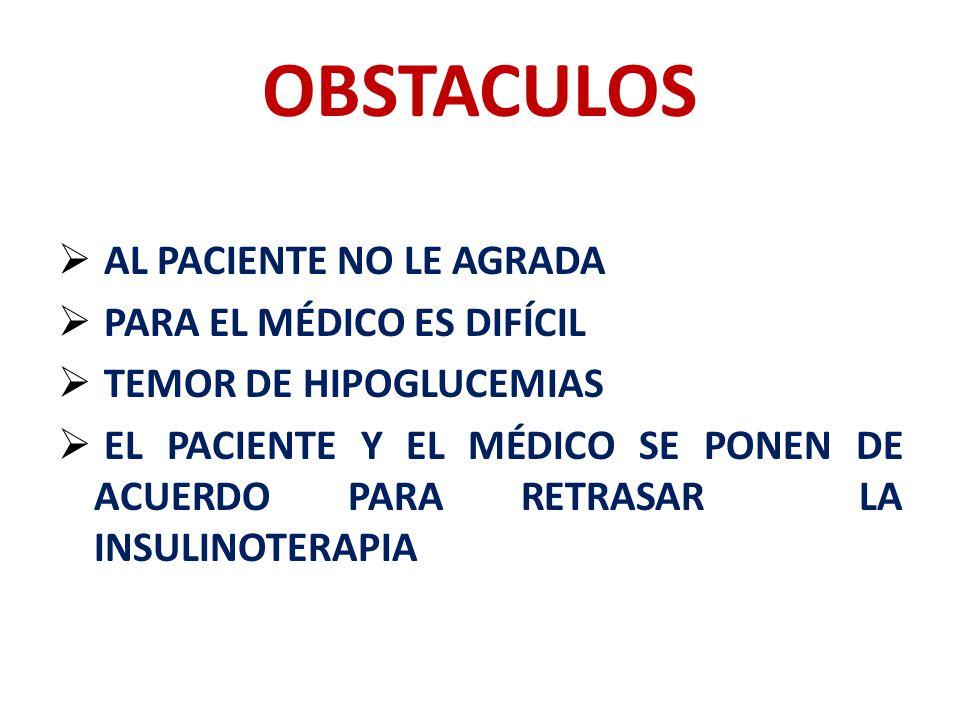 OBSTACULOS AL PACIENTE NO LE AGRADA PARA EL MÉDICO ES DIFÍCIL TEMOR DE HIPOGLUCEMIAS EL PACIENTE Y EL MÉDICO SE PONEN DE ACUERDO PARA RETRASAR LA INSU