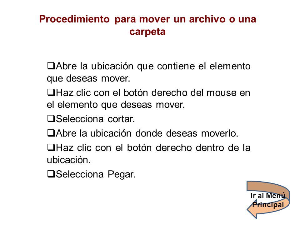 Procedimiento para mover un archivo o una carpeta Abre la ubicación que contiene el elemento que deseas mover. Haz clic con el botón derecho del mouse
