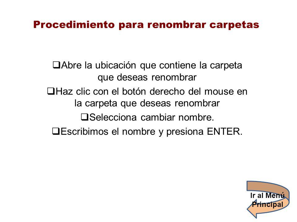 Procedimiento para renombrar carpetas Abre la ubicación que contiene la carpeta que deseas renombrar Haz clic con el botón derecho del mouse en la car