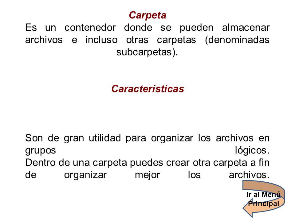 Carpeta Es un contenedor donde se pueden almacenar archivos e incluso otras carpetas (denominadas subcarpetas). Características Son de gran utilidad p