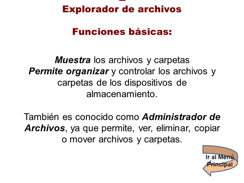 Explorador de archivos Funciones básicas: Muestra los archivos y carpetas Permite organizar y controlar los archivos y carpetas de los dispositivos de