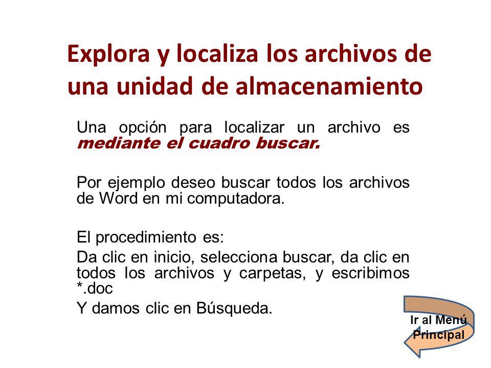 Explora y localiza los archivos de una unidad de almacenamiento Una opción para localizar un archivo es mediante el cuadro buscar. Por ejemplo deseo b