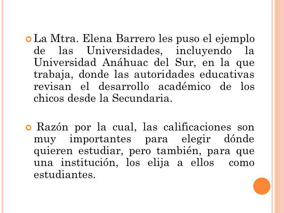 La Mtra. Elena Barrero les puso el ejemplo de las Universidades, incluyendo la Universidad Anáhuac del Sur, en la que trabaja, donde las autoridades e