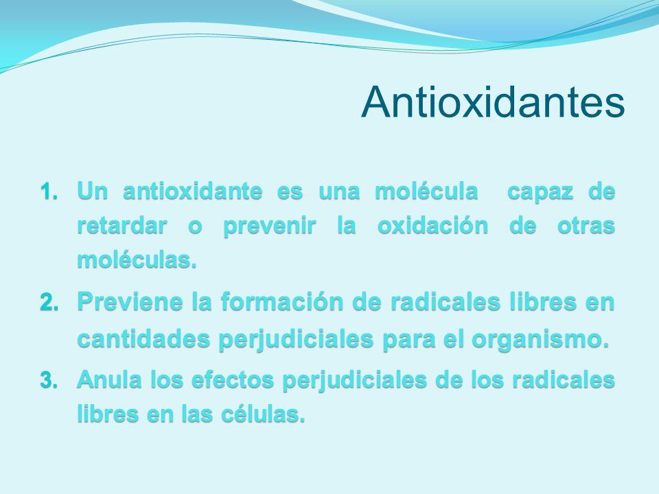 Antioxidantes 1. Un antioxidante es una molécula capaz de retardar o prevenir la oxidación de otras moléculas. 2. Previene la formación de radicales l