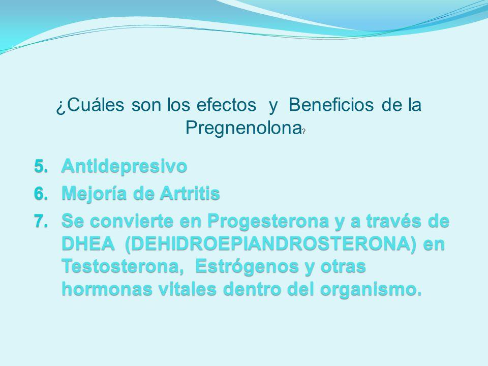 5. Antidepresivo 6. Mejoría de Artritis 7. Se convierte en Progesterona y a través de DHEA (DEHIDROEPIANDROSTERONA) en Testosterona, Estrógenos y otra