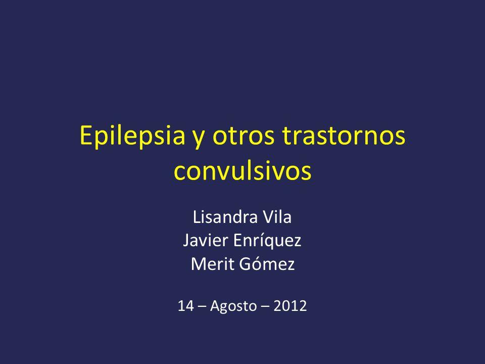 Epilepsia y otros trastornos convulsivos Lisandra Vila Javier Enríquez Merit Gómez 14 – Agosto – 2012