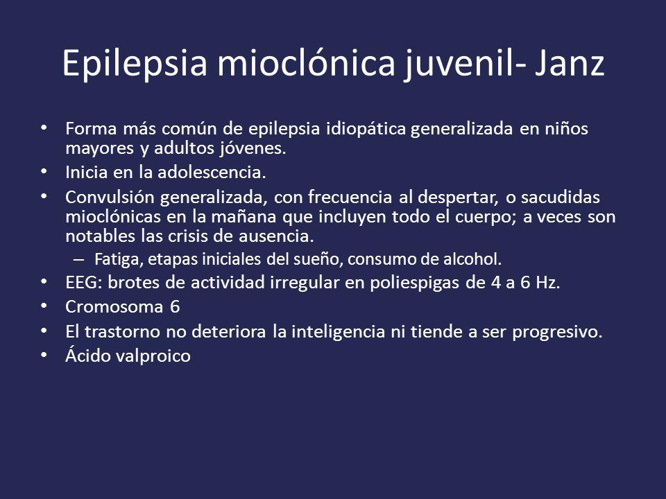 Epilepsia mioclónica juvenil- Janz Forma más común de epilepsia idiopática generalizada en niños mayores y adultos jóvenes.