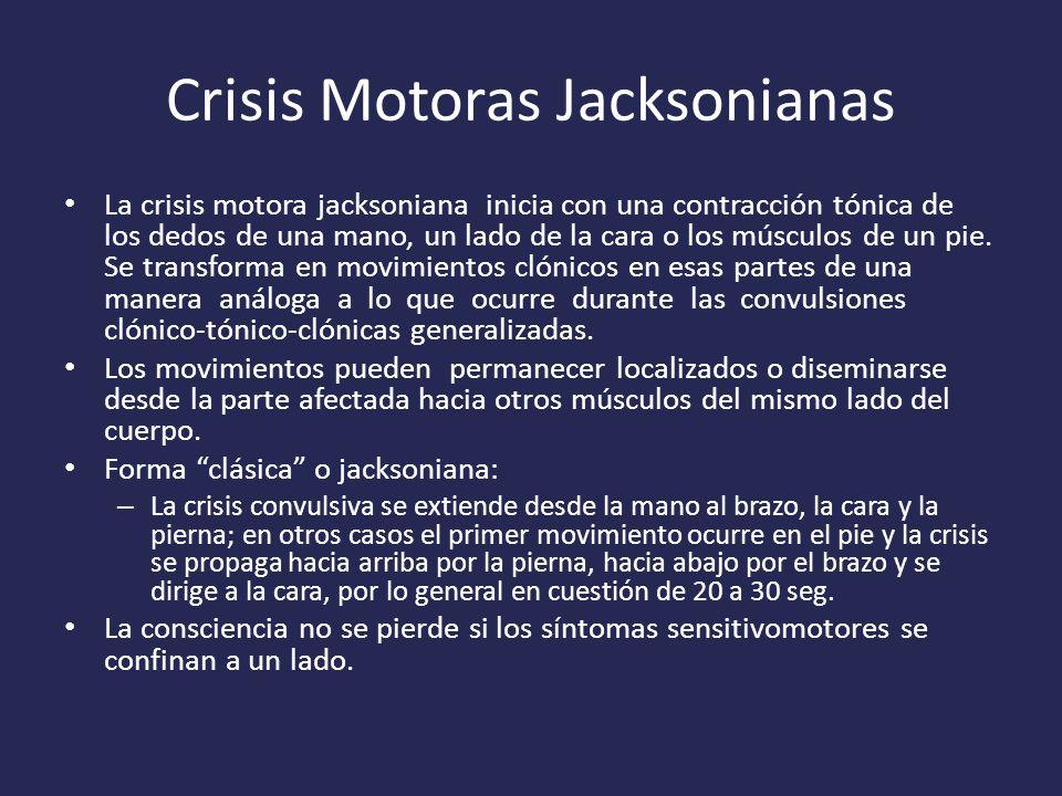 Crisis Motoras Jacksonianas La crisis motora jacksoniana inicia con una contracción tónica de los dedos de una mano, un lado de la cara o los músculos de un pie.
