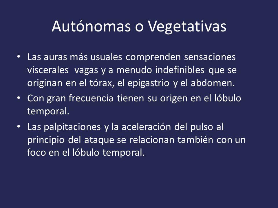 Autónomas o Vegetativas Las auras más usuales comprenden sensaciones viscerales vagas y a menudo indefinibles que se originan en el tórax, el epigastrio y el abdomen.