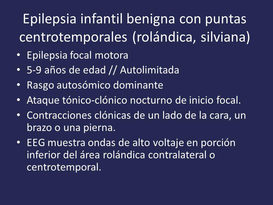 Epilepsia infantil benigna con puntas centrotemporales (rolándica, silviana) Epilepsia focal motora 5-9 años de edad // Autolimitada Rasgo autosómico dominante Ataque tónico-clónico nocturno de inicio focal.