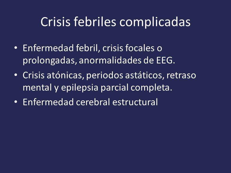 Crisis febriles complicadas Enfermedad febril, crisis focales o prolongadas, anormalidades de EEG.