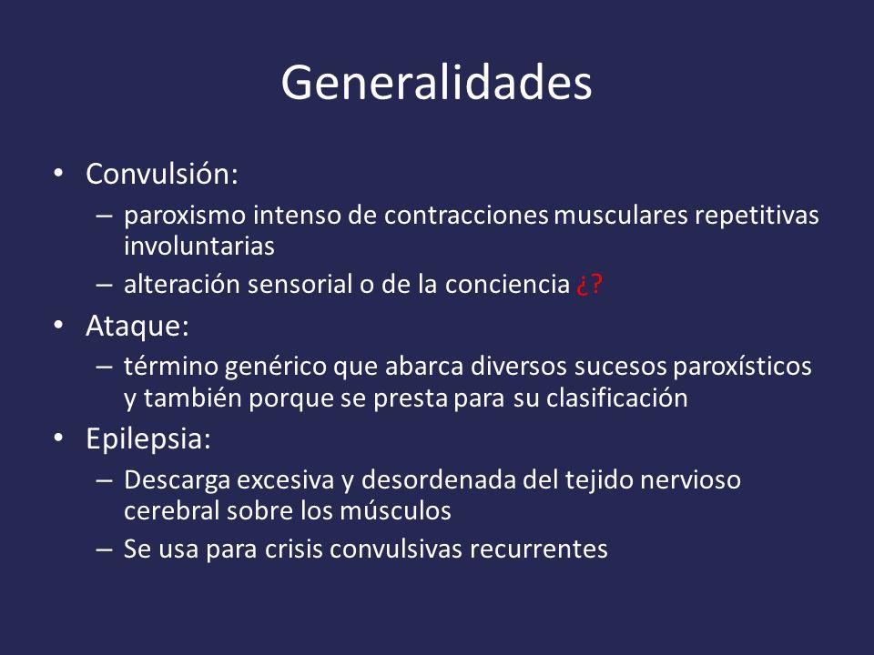 Generalidades Convulsión: – paroxismo intenso de contracciones musculares repetitivas involuntarias – alteración sensorial o de la conciencia ¿.