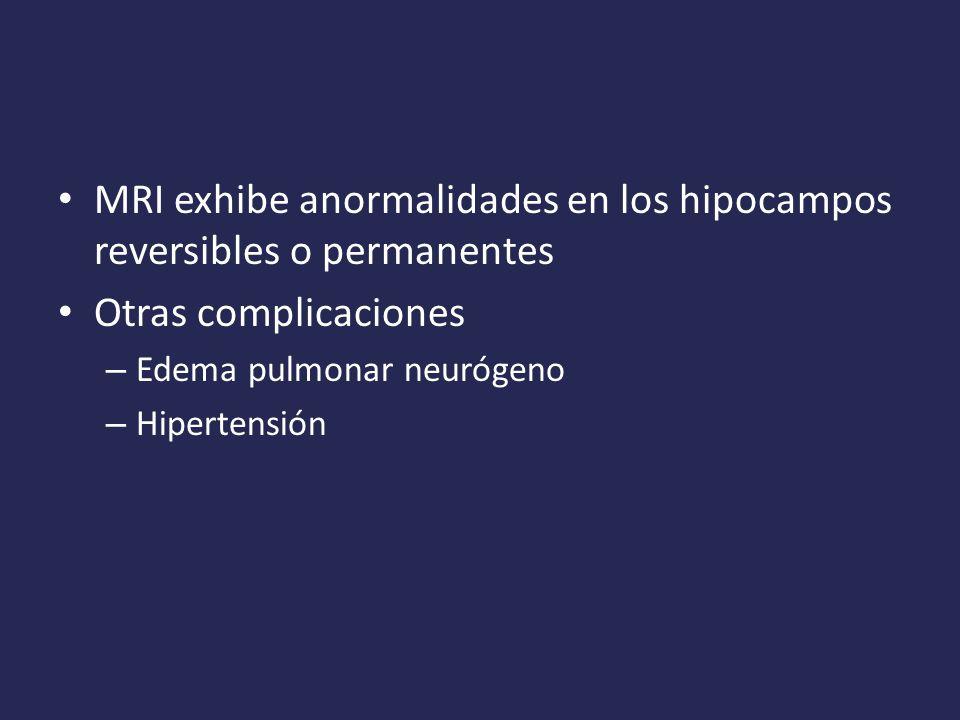MRI exhibe anormalidades en los hipocampos reversibles o permanentes Otras complicaciones – Edema pulmonar neurógeno – Hipertensión