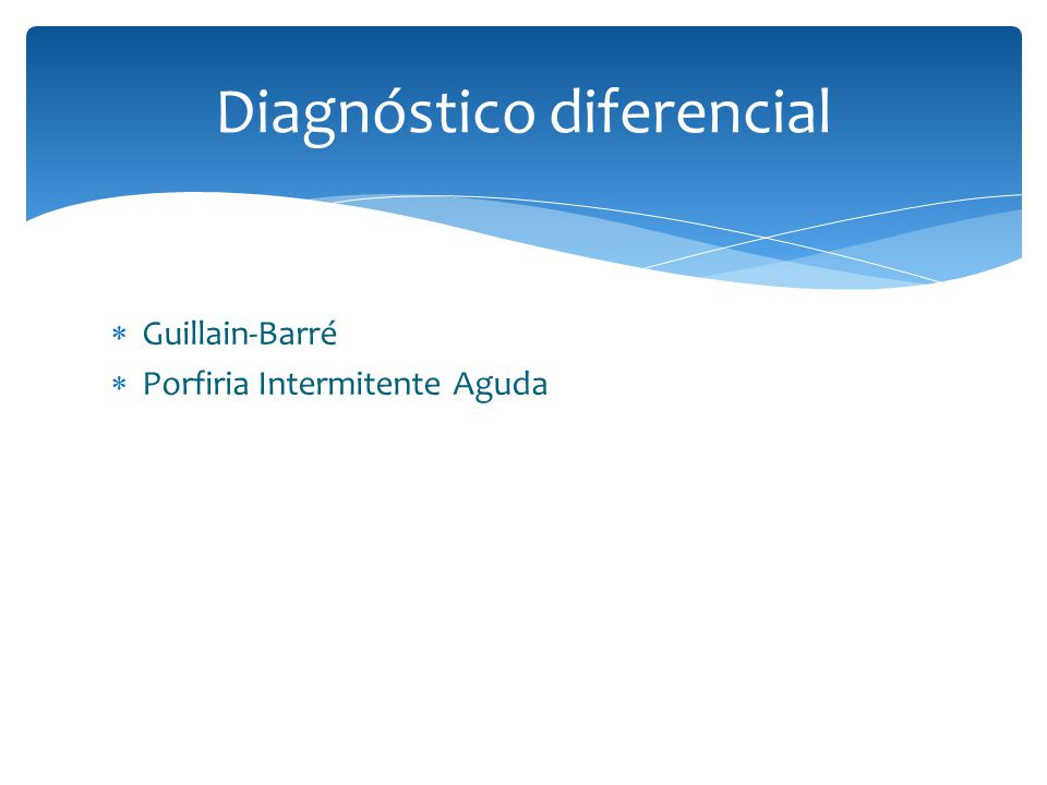 Diagnóstico diferencial Guillain-Barré Porfiria Intermitente Aguda