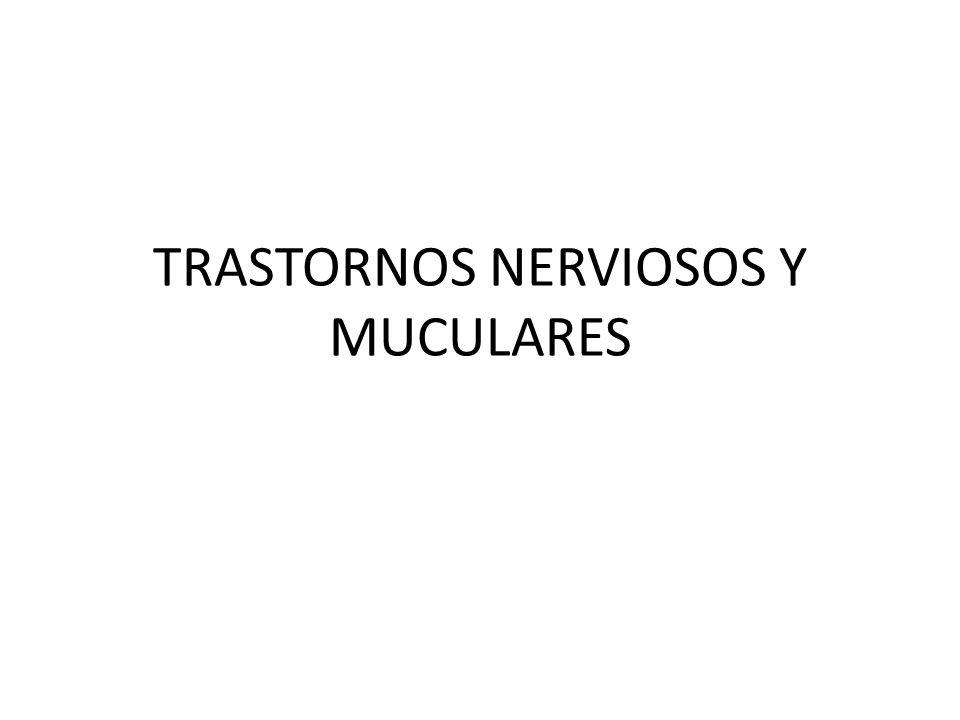 TRASTORNOS NERVIOSOS Y MUCULARES