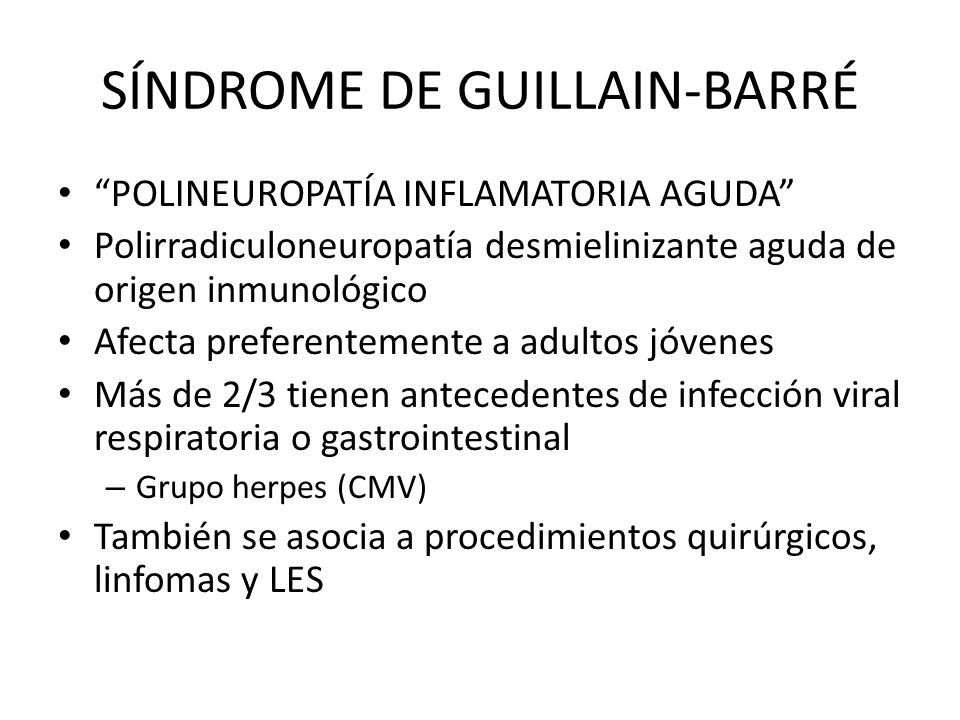 SÍNDROME DE GUILLAIN-BARRÉ POLINEUROPATÍA INFLAMATORIA AGUDA Polirradiculoneuropatía desmielinizante aguda de origen inmunológico Afecta preferentemen