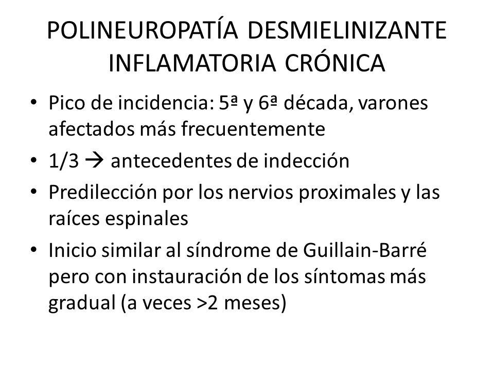POLINEUROPATÍA DESMIELINIZANTE INFLAMATORIA CRÓNICA Pico de incidencia: 5ª y 6ª década, varones afectados más frecuentemente 1/3 antecedentes de indec