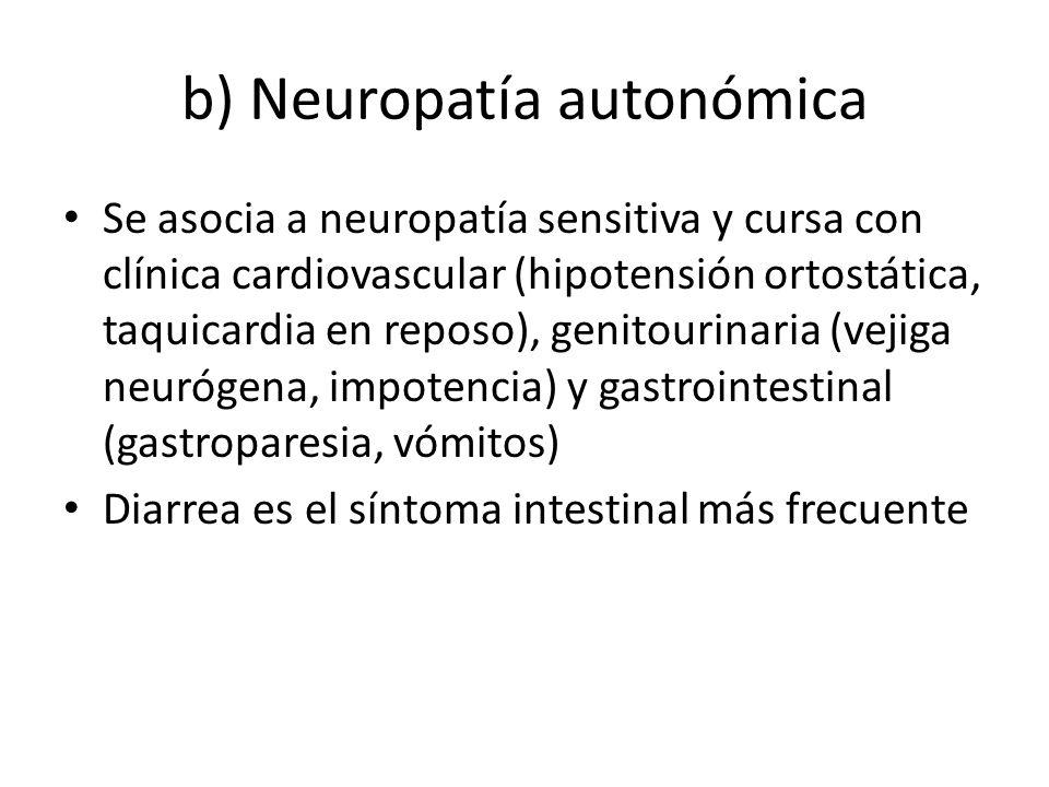 b) Neuropatía autonómica Se asocia a neuropatía sensitiva y cursa con clínica cardiovascular (hipotensión ortostática, taquicardia en reposo), genitou