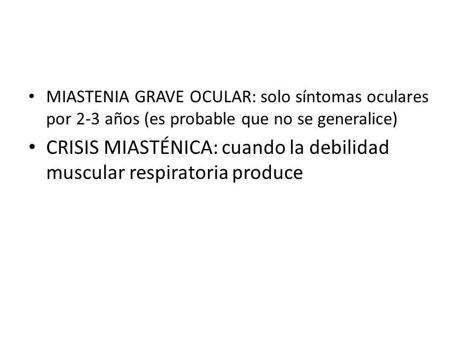 MIASTENIA GRAVE OCULAR: solo síntomas oculares por 2-3 años (es probable que no se generalice) CRISIS MIASTÉNICA: cuando la debilidad muscular respira