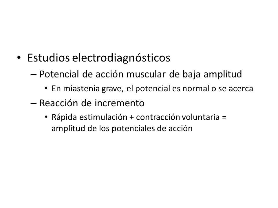 Estudios electrodiagnósticos – Potencial de acción muscular de baja amplitud En miastenia grave, el potencial es normal o se acerca – Reacción de incr