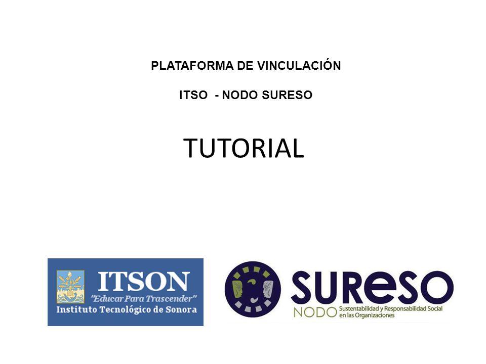 TUTORIAL PLATAFORMA DE VINCULACIÓN ITSO - NODO SURESO
