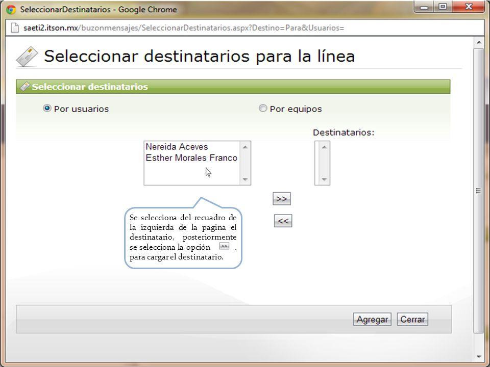 Se selecciona del recuadro de la izquierda de la pagina el destinatario, posteriormente se selecciona la opción.