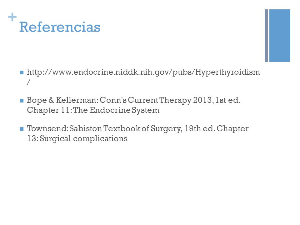 + Referencias http://www.endocrine.niddk.nih.gov/pubs/Hyperthyroidism / Bope & Kellerman: Conn's Current Therapy 2013, 1st ed. Chapter 11: The Endocri