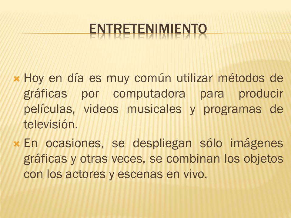 Hoy en día es muy común utilizar métodos de gráficas por computadora para producir películas, videos musicales y programas de televisión.