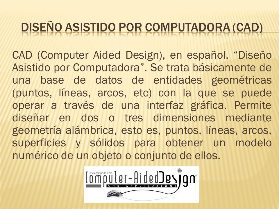 CAD (Computer Aided Design), en español, Diseño Asistido por Computadora.