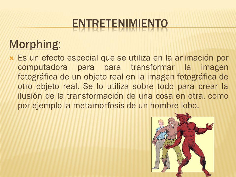 Morphing: Es un efecto especial que se utiliza en la animación por computadora para para transformar la imagen fotográfica de un objeto real en la imagen fotográfica de otro objeto real.