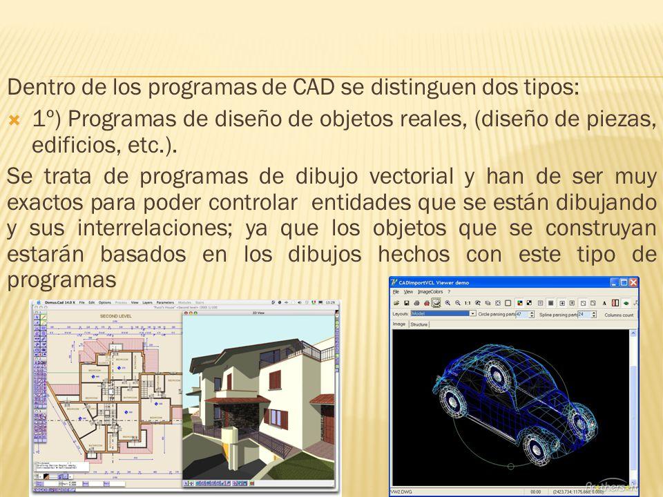 Dentro de los programas de CAD se distinguen dos tipos: 1º) Programas de diseño de objetos reales, (diseño de piezas, edificios, etc.).