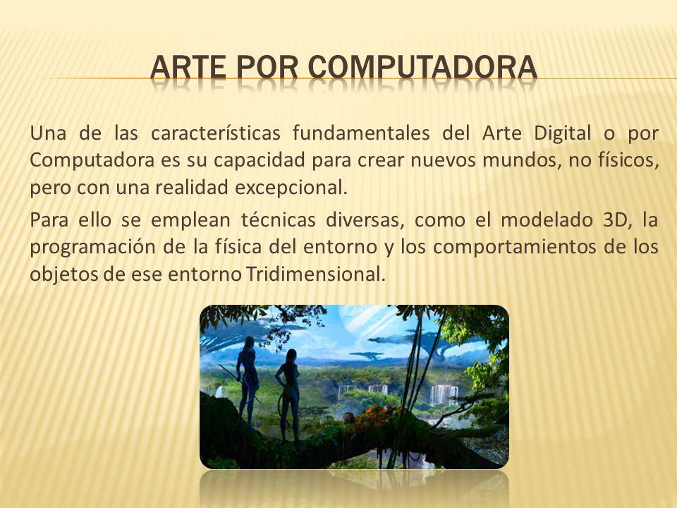 Una de las características fundamentales del Arte Digital o por Computadora es su capacidad para crear nuevos mundos, no físicos, pero con una realidad excepcional.