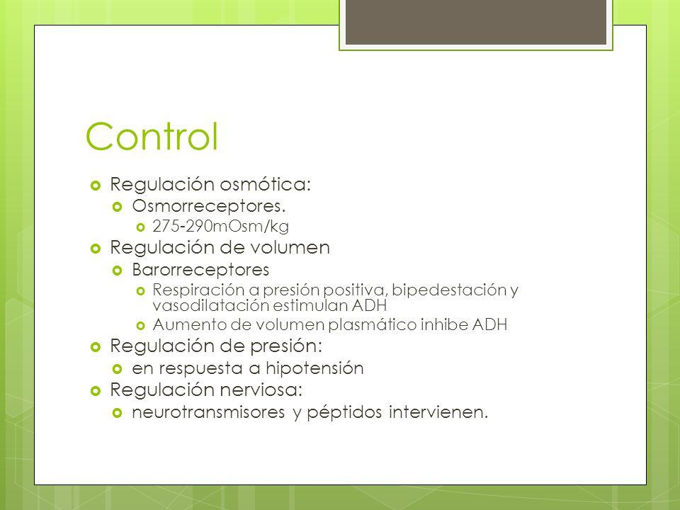 Control Regulación osmótica: Osmorreceptores. 275-290mOsm/kg Regulación de volumen Barorreceptores Respiración a presión positiva, bipedestación y vas
