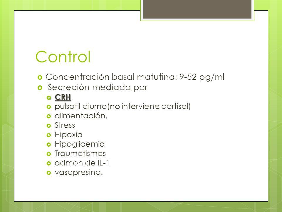 Control Concentración basal matutina: 9-52 pg/ml Secreción mediada por CRH CRH pulsatil diurno(no interviene cortisol) alimentación, Stress Hipoxia Hi