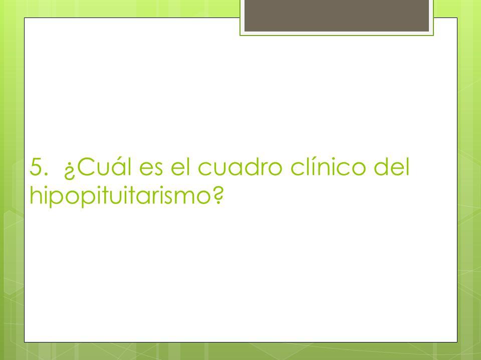 5. ¿Cuál es el cuadro clínico del hipopituitarismo?