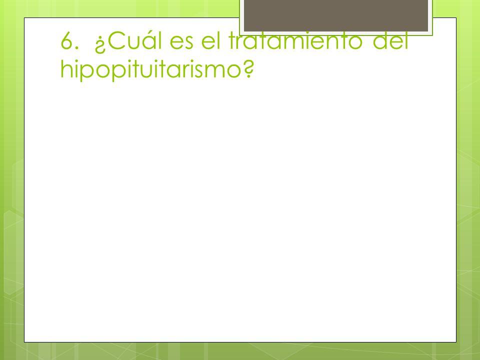 6. ¿Cuál es el tratamiento del hipopituitarismo?