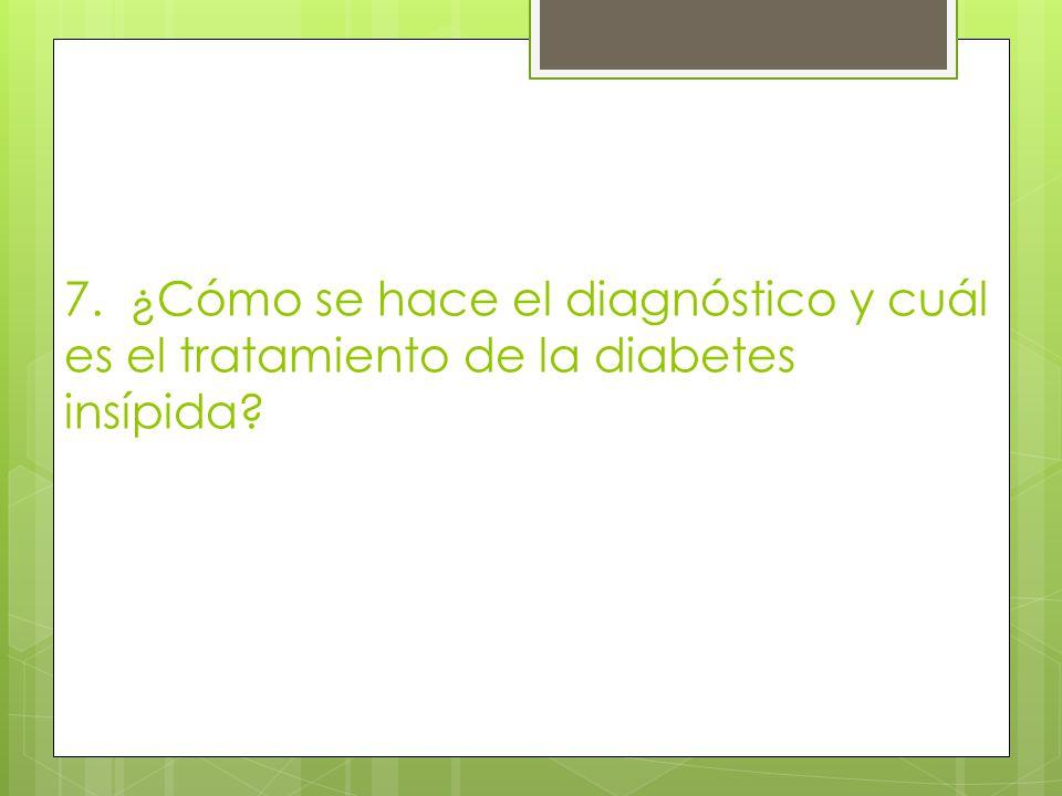7. ¿Cómo se hace el diagnóstico y cuál es el tratamiento de la diabetes insípida?