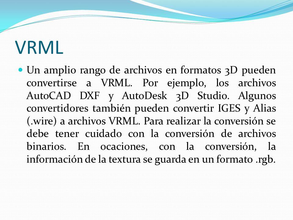 VRML Un amplio rango de archivos en formatos 3D pueden convertirse a VRML. Por ejemplo, los archivos AutoCAD DXF y AutoDesk 3D Studio. Algunos convert