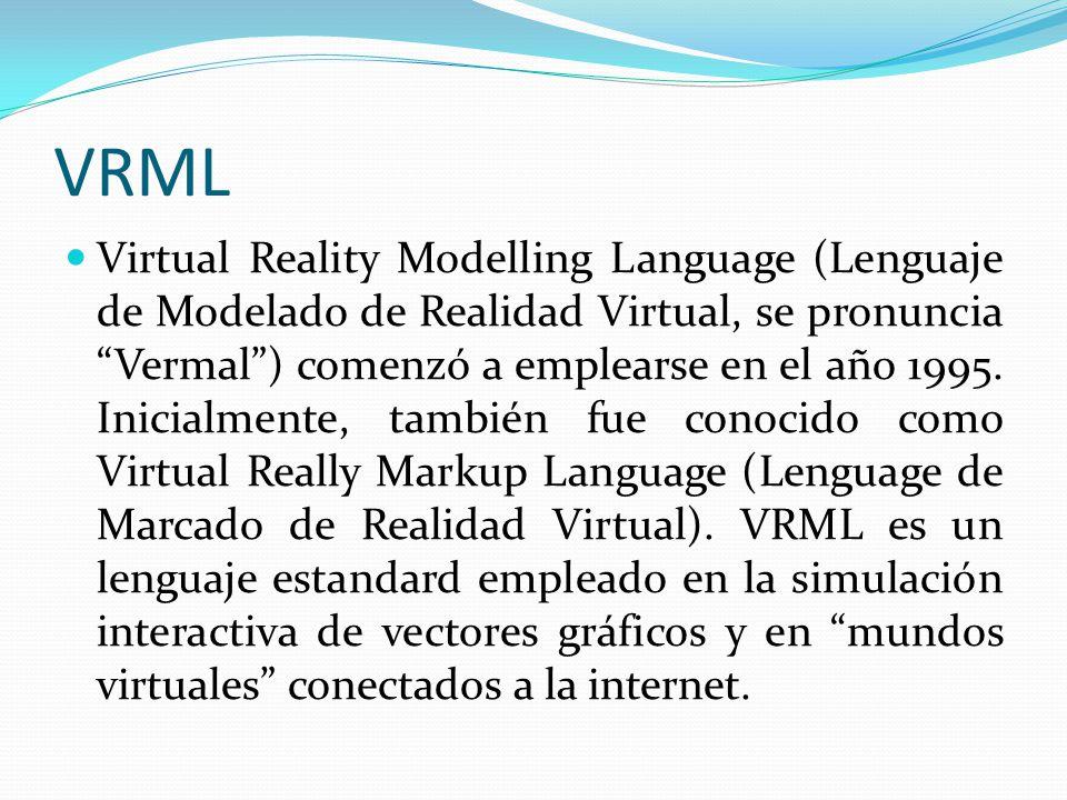 VRML VRML es un arhivo en formato de texto capaz de diseñar vértices y aristas para poligonos 3D con algun color specificado.