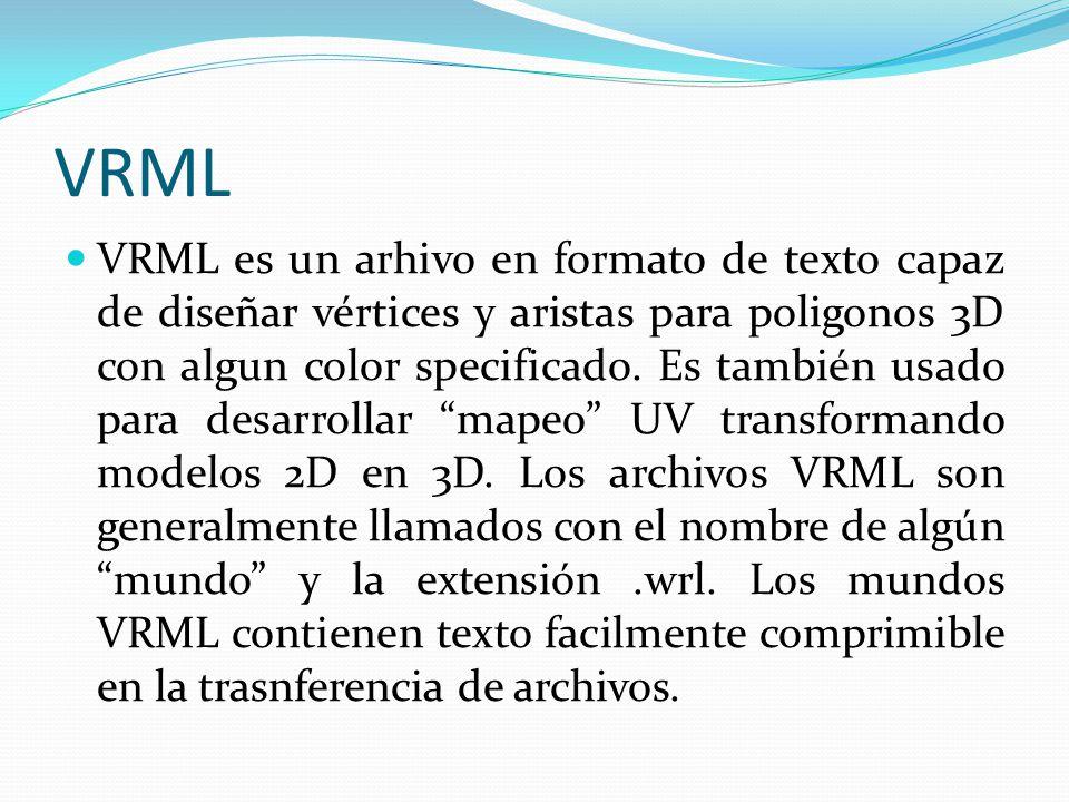 VRML VRML es un arhivo en formato de texto capaz de diseñar vértices y aristas para poligonos 3D con algun color specificado. Es también usado para de