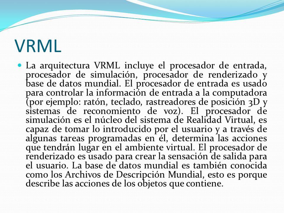 VRML La arquitectura VRML incluye el procesador de entrada, procesador de simulación, procesador de renderizado y base de datos mundial. El procesador