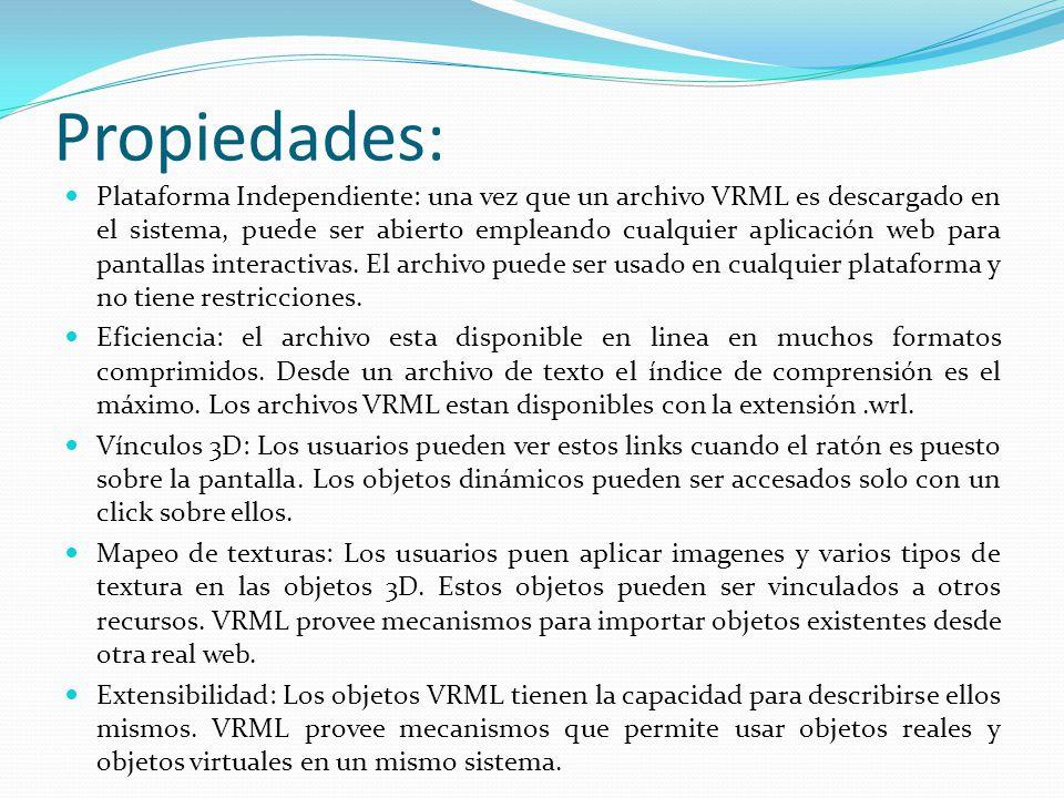 Propiedades: Plataforma Independiente: una vez que un archivo VRML es descargado en el sistema, puede ser abierto empleando cualquier aplicación web p